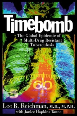 Book Timebomb:The Global Epidemic of Multi-Drug Resistant Tuberculosis by Reichman, Lee