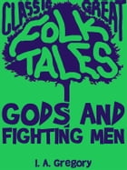 Gods And Fighting Men by I. A. Gregory