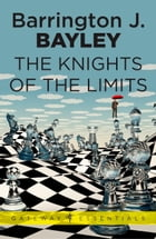 The Knights of the Limits by Barrington J. Bayley