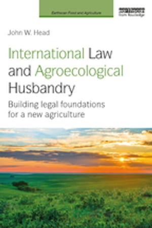 International Law and Agroecological Husbandry Building legal foundations for a new agriculture