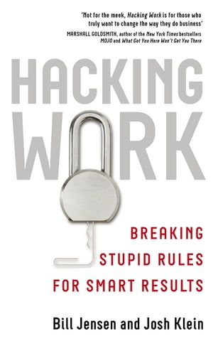 Hacking Work Breaking Stupid Rules for Smart Results