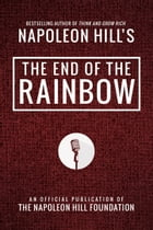 The End of the Rainbow by Napoleon Hill