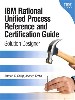 IBM Rational Unified Process Reference and Certification Guide Solution Designer (RUP)