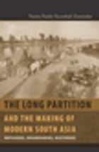 The Long Partition and the Making of Modern South Asia: Refugees, Boundaries, Histories by Vazira Fazila-Yacoobali Zamindar