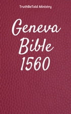 Geneva Bible 1560 by TruthBeTold Ministry