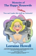 The Memoirs of The Happy Lesbian Housewife by Lorraine Howell