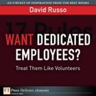 Want Dedicated Employees: Treat Them Like Volunteers by David Russo