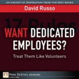 Book Want Dedicated Employees: Treat Them Like Volunteers by David Russo