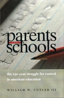 Book Parents and Schools: The 150-Year Struggle for Control in American Education by William W. Cutler