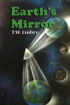 Earth's Mirror by T.W. Embry