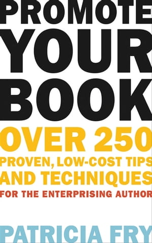Promote Your Book: Over 250 Proven, Low-Cost Tips and Techniques for the Enterprising Author by Patricia Fry