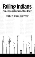 Falling Indians: Nine Monologues, One Play by Zubin Paul Driver