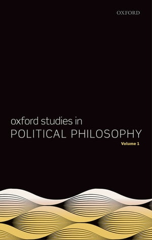 Oxford Studies in Political Philosophy,  Volume 1