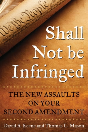 Shall Not Be Infringed The New Assaults on Your Second Amendment