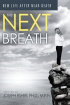 The Next Breath: New Life After Near Death