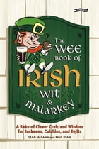 The Wee Book of Irish Wit & Malarkey: A Rake of Clever Craic and Wisdom for Jackeens, Culchies and Eejits by Sean McCann