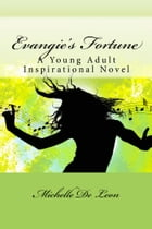 Evangie's Fortune: A Young Adult Inspirational Novel by Michelle De Leon