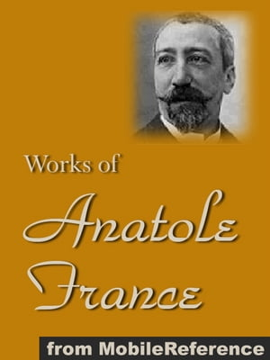 Works Of Anatole France: Inclds Penguin Island,  Thais,  A Mummer's Tale,  The Aspirations Of Jean Servien,  The Well Of Saint Clare,  The Queen Pedauque,