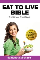 Eat To Live Diet: Ultimate Cheat Sheet (With Diet Diary & Workout Planner) by Samantha Michaels
