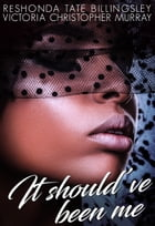 It Should've Been Me by ReShonda Tate Billingsley