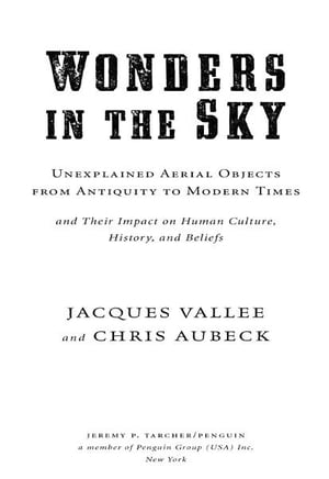Wonders in the Sky: Unexplained Aerial Objects from Antiquity to Modern Times Unexplained Aerial Objects from Antiquity to Modern Times