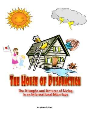 The House of Dysfunction: The Triumphs and Tortures of Living In an International Marriage