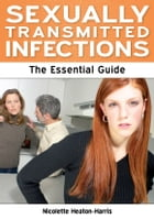 Sexually Transmitted Infections: The Essential Guide by Nicolette Heaton-Harris
