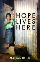 Hope Lives Here by Angela Hatch