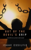 Out of the Devil's Grip: A Total Deliverance Spiritual Warfare Manual 12c3293a-16a7-4153-91c7-8c4296172a67