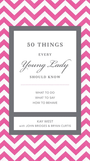 50 Things Every Young Lady Should Know What to Do, What to Say, & How to Behave