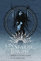 On Starry Thighs: Sensual & Sacred Poetry by Lee Harrington