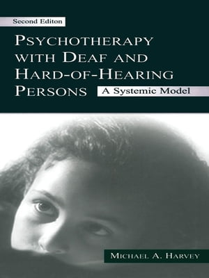Psychotherapy With Deaf and Hard of Hearing Persons A Systemic Model