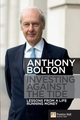 Book Investing Against the Tide: Lessons From a Life Running Money by Anthony Bolton