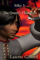 Silky 3: The Queen's Champion by Lazette Gifford
