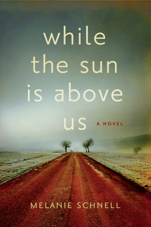 While the Sun is Above Us by Melanie Schnell