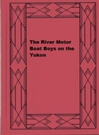 The River Motor Boat Boys on the Yukon by Harry Gordon