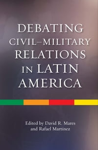 Debating Civil Military Relations in Latin America