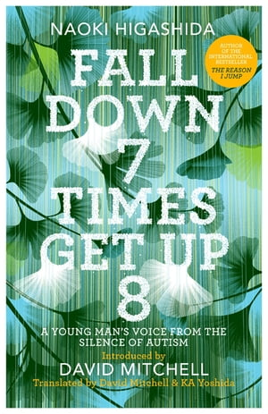 Fall Down Seven Times,  Get Up Eight: a young man?s voice from the silence of autism