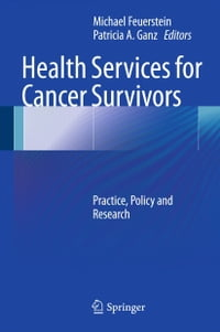 Health Services for Cancer Survivors: Practice, Policy and Research