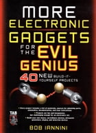 MORE Electronic Gadgets for the Evil Genius : 40 NEW Build-it-Yourself Projects: 40 NEW Build-it-Yourself Projects by Robert Iannini