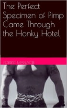 The Perfect Specimen of Pimp Came Through the Honky Hotel by Forrest Manacre