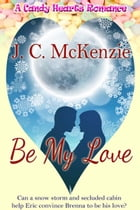 Be My Love by J. C. McKenzie