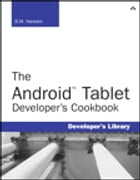 The Android Tablet Developer's Cookbook by B.M. Harwani