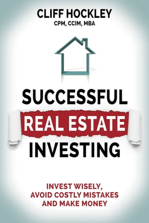 Successful Real Estate Investing: Invest Wisely, Avoid Costly Mistakes and Make Money