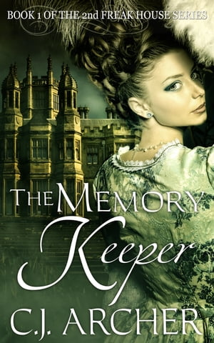 The Memory Keeper: Book 1 of the 2nd Freak House Trilogy by C.J. Archer