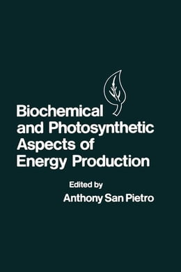 Book Biochemical and Photosynthetic Aspects of Energy Production by San Pietro, Anthony