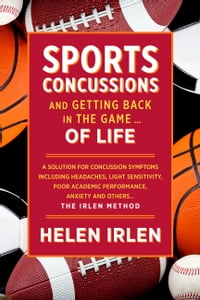 Sports Concussions and Getting Back in the Game… of Life: A Solution for Concussion Symptoms…