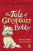The Tale of Greyfriars Bobby by Lavinia Derwent