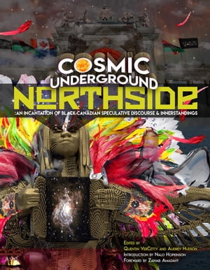 Cosmic Underground Northside: An Incantation of Black Canadian Speculative Discourse and Innerstandings by Nalo Hopkinson
