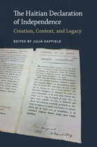 The Haitian Declaration of Independence: Creation, Context, and Legacy by Julia Gaffield